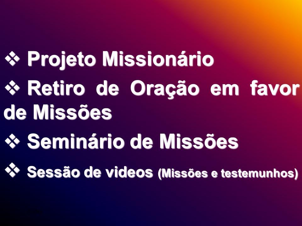 Projeto Missionário Projeto Missionário Retiro de Oração em favor de Missões Retiro de Oração em favor de Missões Seminário de Missões Seminário de Mi