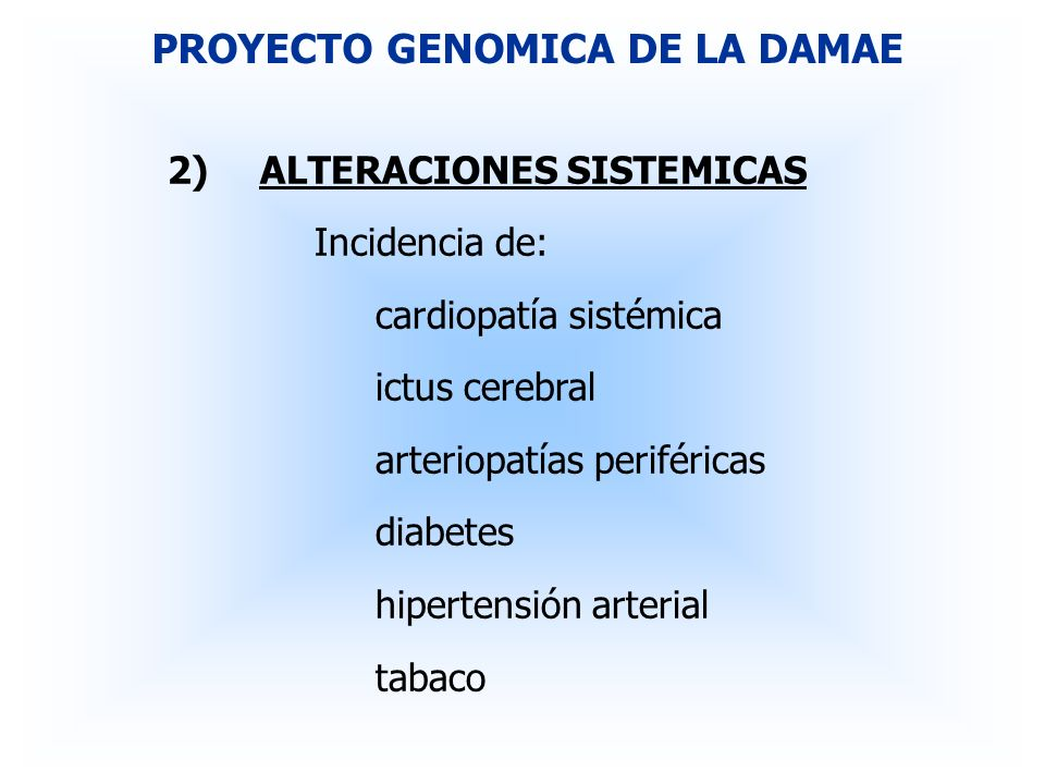 2)ALTERACIONES SISTEMICAS Incidencia de: cardiopatía sistémica ictus cerebral arteriopatías periféricas diabetes hipertensión arterial tabaco PROYECTO