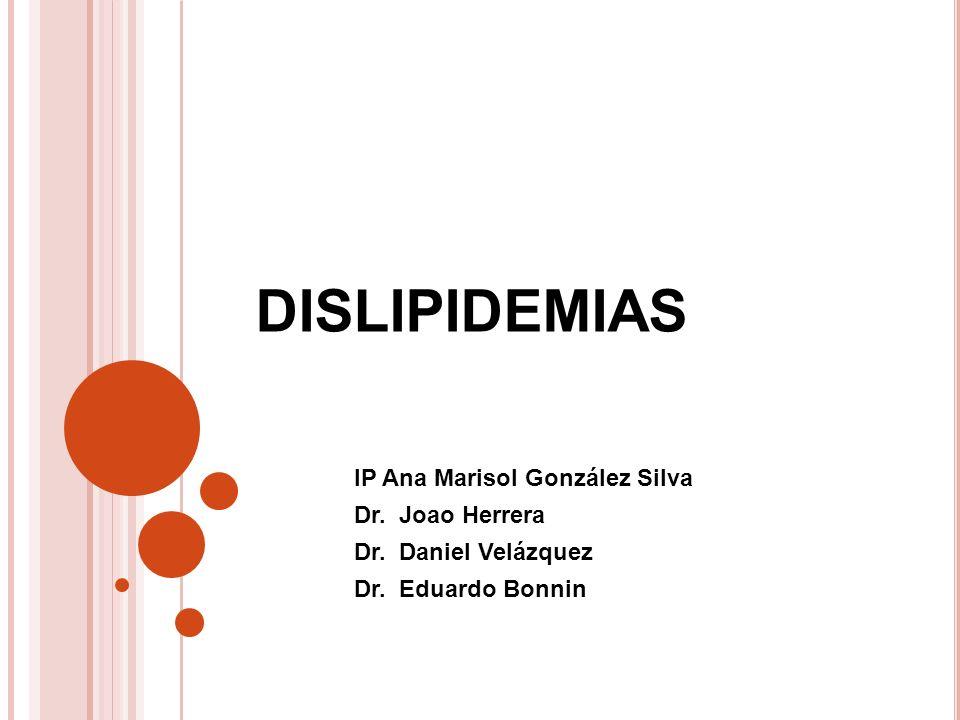 DISLIPIDEMIAS IP Ana Marisol González Silva Dr. Joao Herrera Dr. Daniel Velázquez Dr. Eduardo Bonnin