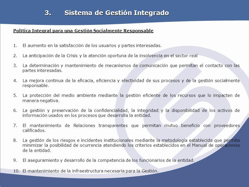 OBJETIVOS ESTRATEGICOS 3. Sistema de Gestión Integrado Política Integral para una Gestión Socialmente Responsable 1.El aumento en la satisfacción de l
