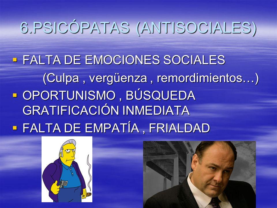 6.PSICÓPATAS (ANTISOCIALES) FALTA DE EMOCIONES SOCIALES FALTA DE EMOCIONES SOCIALES (Culpa, vergüenza, remordimientos…) (Culpa, vergüenza, remordimien