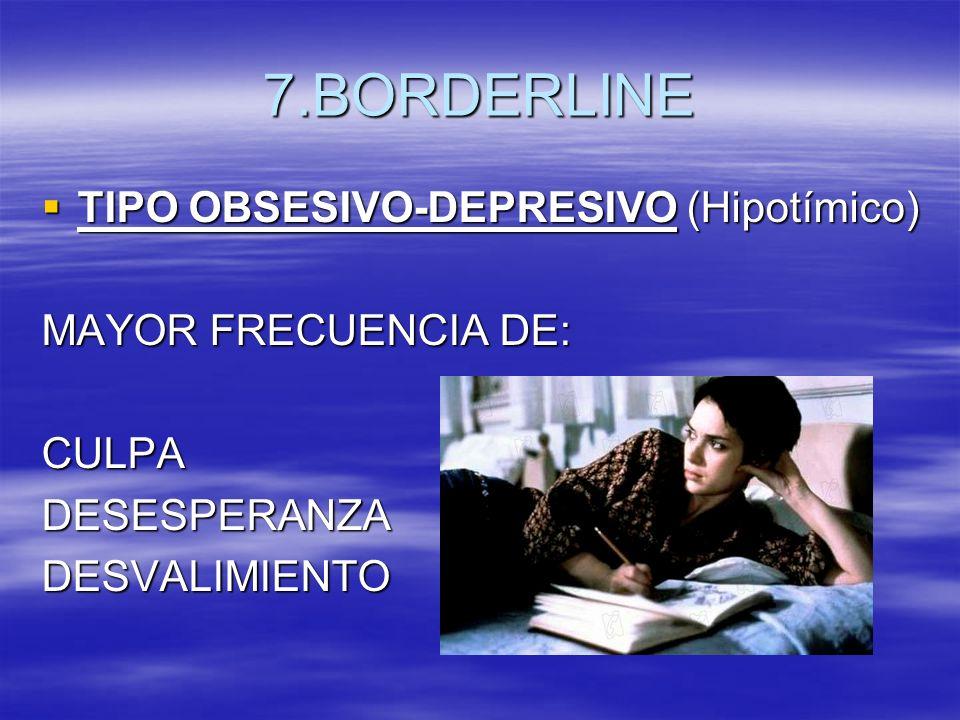 7.BORDERLINE TIPO OBSESIVO-DEPRESIVO (Hipotímico) TIPO OBSESIVO-DEPRESIVO (Hipotímico) MAYOR FRECUENCIA DE: CULPADESESPERANZADESVALIMIENTO