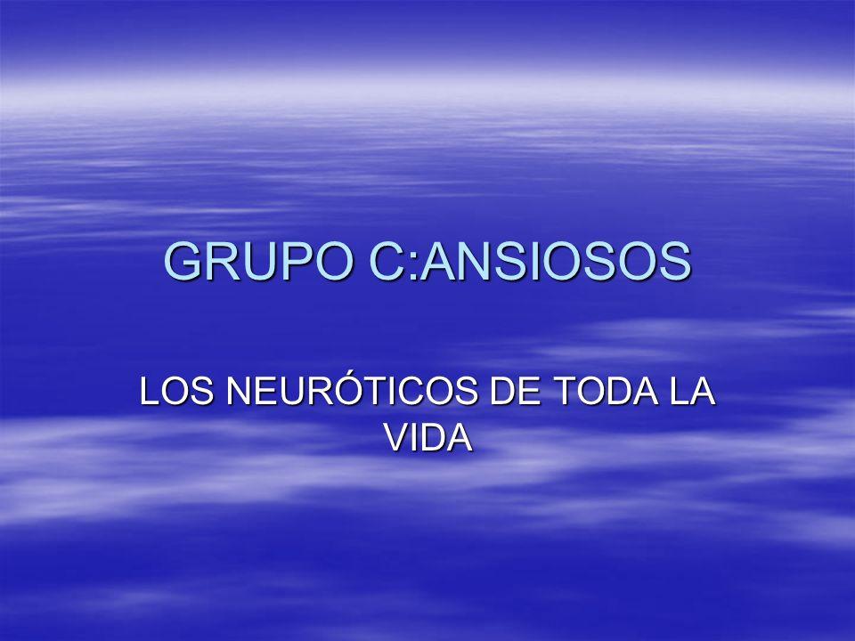 GRUPO C:ANSIOSOS LOS NEURÓTICOS DE TODA LA VIDA