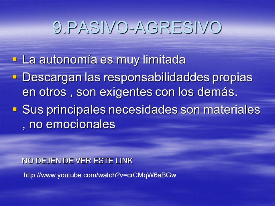 9.PASIVO-AGRESIVO La autonomía es muy limitada La autonomía es muy limitada Descargan las responsabilidaddes propias en otros, son exigentes con los d