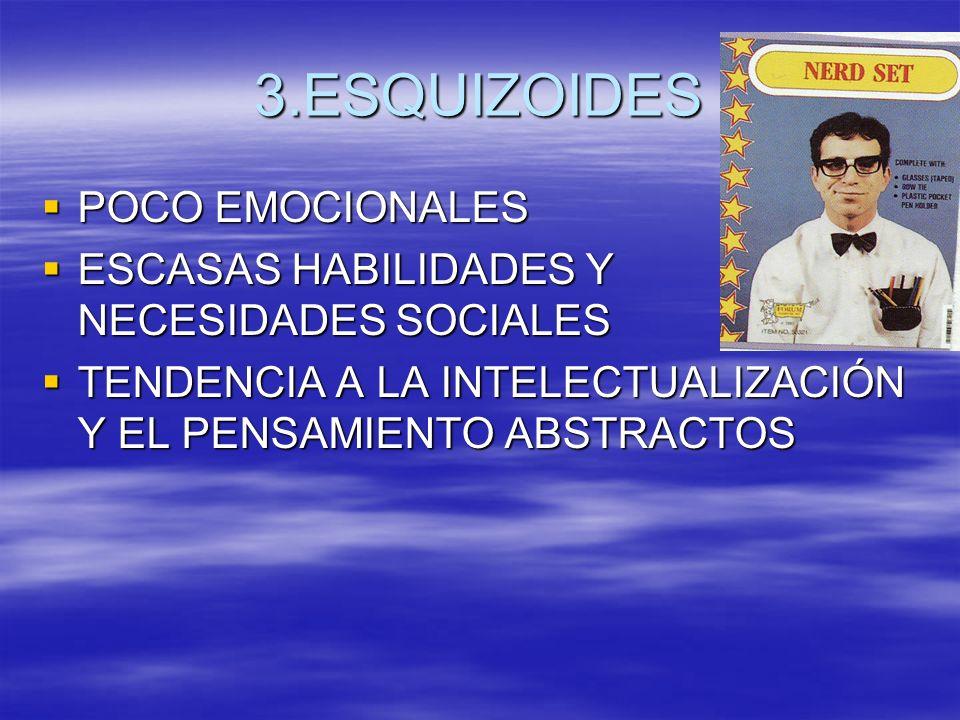 3.ESQUIZOIDES POCO EMOCIONALES POCO EMOCIONALES ESCASAS HABILIDADES Y NECESIDADES SOCIALES ESCASAS HABILIDADES Y NECESIDADES SOCIALES TENDENCIA A LA I