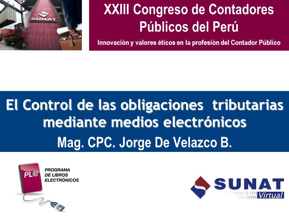 El Control de las obligaciones tributarias mediante medios electrónicos Mag. CPC. Jorge De Velazco B. XXIII Congreso de Contadores Públicos del Perú I