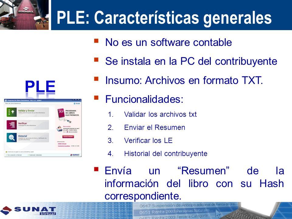 PLE: Características generales No es un software contable Se instala en la PC del contribuyente Insumo: Archivos en formato TXT. Funcionalidades: 1.Va