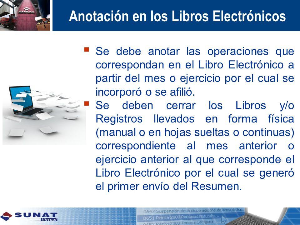 Anotación en los Libros Electrónicos Se debe anotar las operaciones que correspondan en el Libro Electrónico a partir del mes o ejercicio por el cual