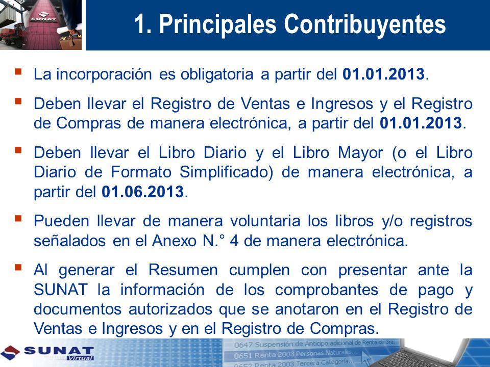 1. Principales Contribuyentes La incorporación es obligatoria a partir del 01.01.2013. Deben llevar el Registro de Ventas e Ingresos y el Registro de