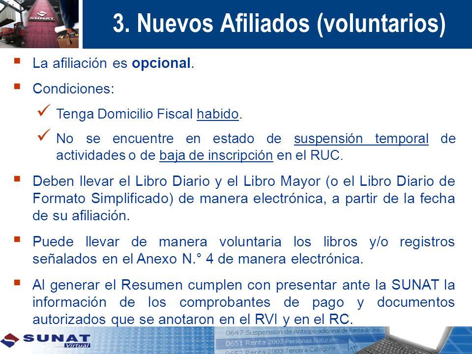 3. Nuevos Afiliados (voluntarios) La afiliación es opcional. Condiciones: Tenga Domicilio Fiscal habido. No se encuentre en estado de suspensión tempo