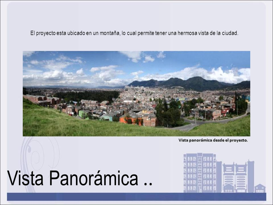 Vista Panorámica.. El proyecto esta ubicado en un montaña, lo cual permite tener una hermosa vista de la ciudad. Vista panorámica desde el proyecto.