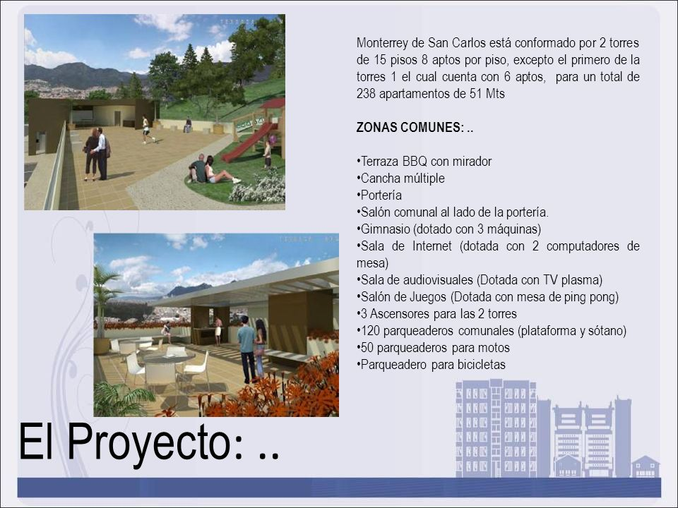 El Proyecto :.. Monterrey de San Carlos está conformado por 2 torres de 15 pisos 8 aptos por piso, excepto el primero de la torres 1 el cual cuenta co