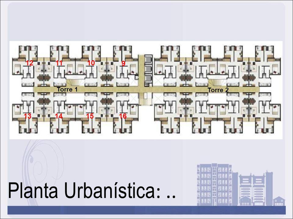 Planta Urbanística :.. 121110 9 13141516 Torre 1 Torre 2