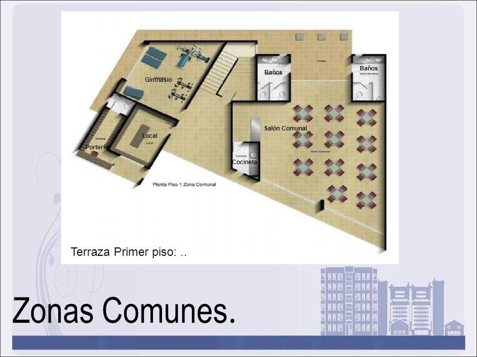 Zonas Comunes. Gimnasio Portería Terraza Primer piso:.. Local Baños Salón Comunal Cocineta Baños