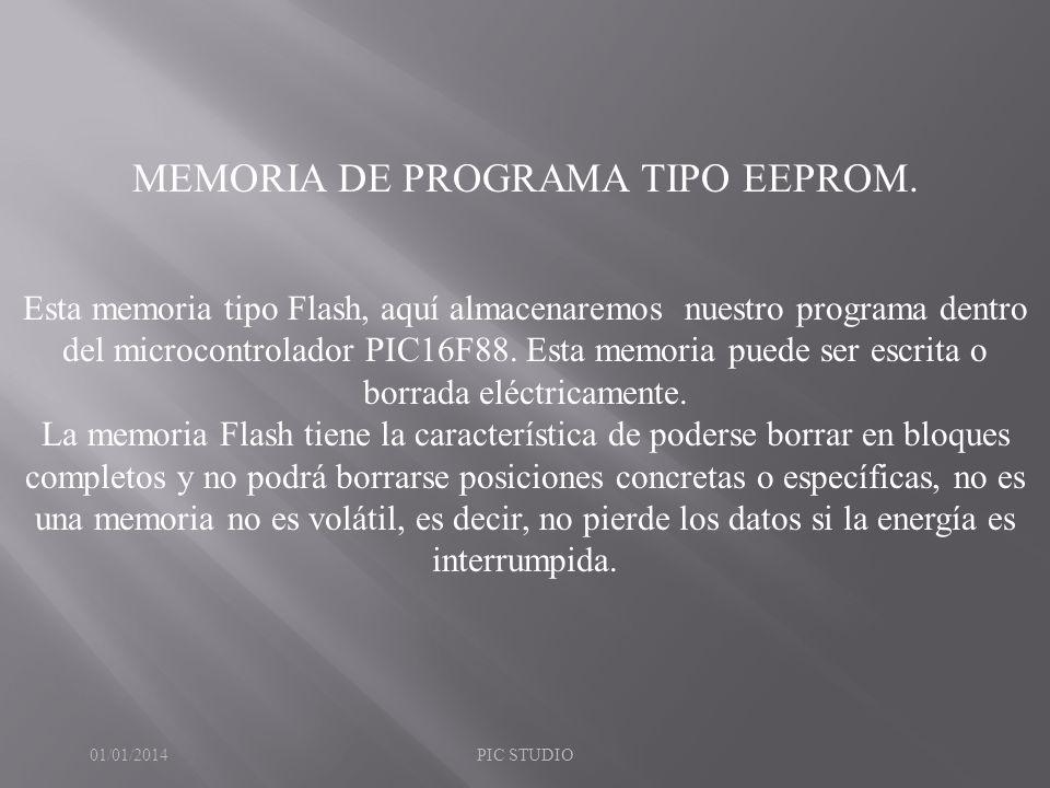 MEMORIA DE PROGRAMA TIPO EEPROM. Esta memoria tipo Flash, aquí almacenaremos nuestro programa dentro del microcontrolador PIC16F88. Esta memoria puede