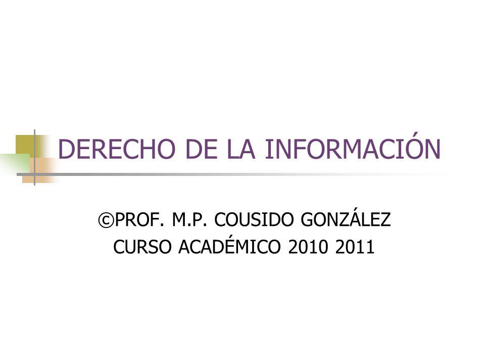 DERECHO DE LA INFORMACIÓN ©PROF. M.P. COUSIDO GONZÁLEZ CURSO ACADÉMICO 2010 2011