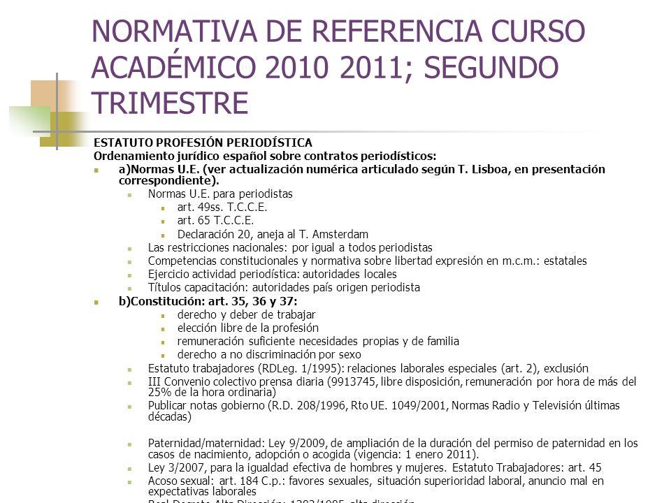 NORMATIVA DE REFERENCIA CURSO ACADÉMICO 2010 2011; SEGUNDO TRIMESTRE ESTATUTO PROFESIÓN PERIODÍSTICA Ordenamiento jurídico español sobre contratos periodísticos: a)Normas U.E.