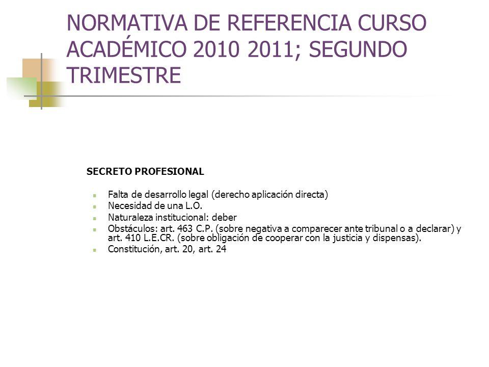 NORMATIVA DE REFERENCIA CURSO ACADÉMICO 2010 2011; SEGUNDO TRIMESTRE SECRETO PROFESIONAL Falta de desarrollo legal (derecho aplicación directa) Necesidad de una L.O.