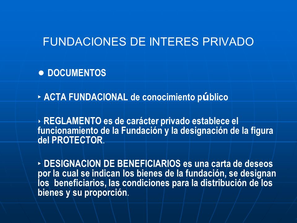 FUNDACIONES DE INTERES PRIVADO DOCUMENTOS ACTA FUNDACIONAL de conocimiento p ú blico REGLAMENTO es de carácter privado establece el funcionamiento de