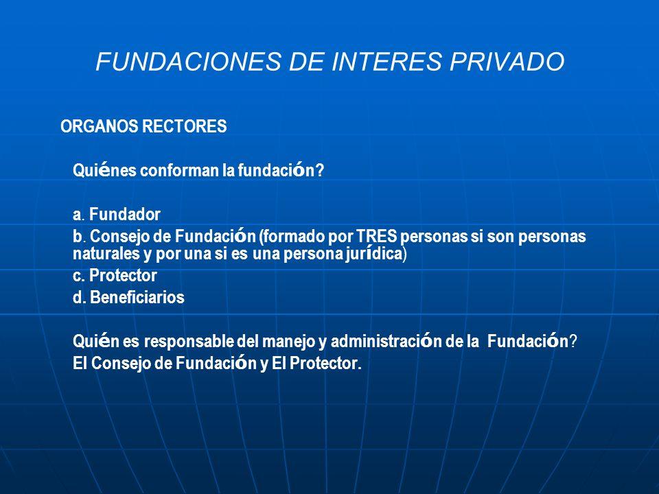 FUNDACIONES DE INTERES PRIVADO ORGANOS RECTORES Qui é nes conforman la fundaci ó n? a. Fundador b. Consejo de Fundaci ó n (formado por TRES personas s