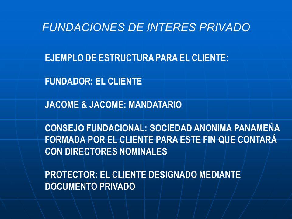 FUNDACIONES DE INTERES PRIVADO EJEMPLO DE ESTRUCTURA PARA EL CLIENTE: FUNDADOR: EL CLIENTE JACOME & JACOME: MANDATARIO CONSEJO FUNDACIONAL: SOCIEDAD A
