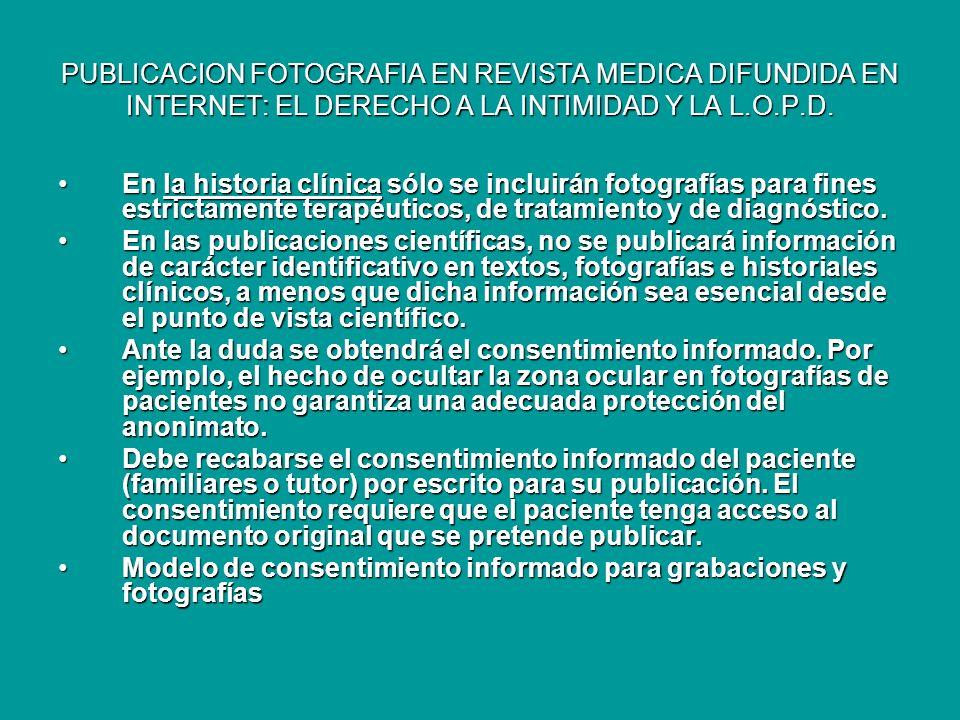 PUBLICACION FOTOGRAFIA EN REVISTA MEDICA DIFUNDIDA EN INTERNET: EL DERECHO A LA INTIMIDAD Y LA L.O.P.D. 1.¿DEBE CONSTAR EN LA HISTORIA CLÍNICA UNA FOT