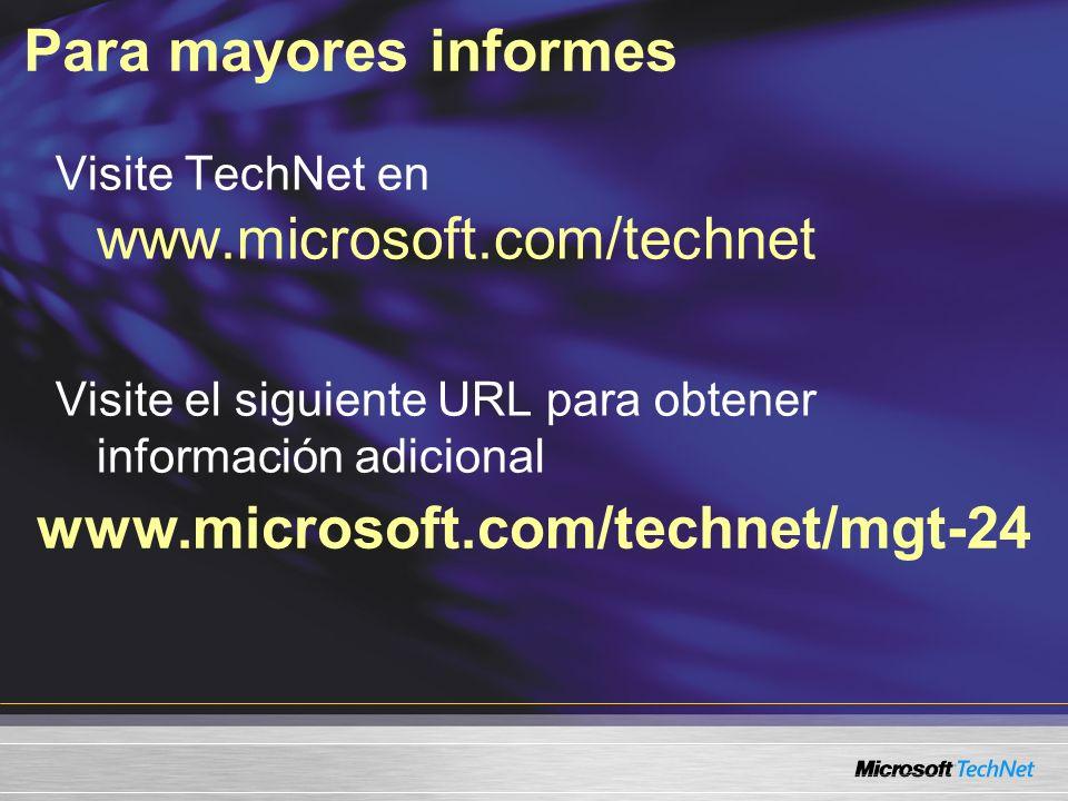 Para mayores informes www.microsoft.com/technet/mgt-24 Visite TechNet en www.microsoft.com/technet Visite el siguiente URL para obtener información adicional