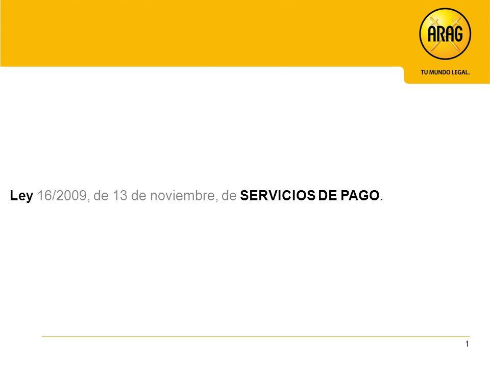 1 Ley 16/2009, de 13 de noviembre, de SERVICIOS DE PAGO.