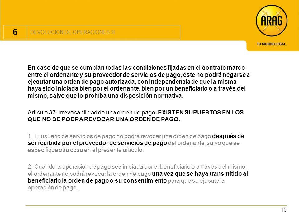 10 6 DEVOLUCION DE OPERACIONES III En caso de que se cumplan todas las condiciones fijadas en el contrato marco entre el ordenante y su proveedor de s