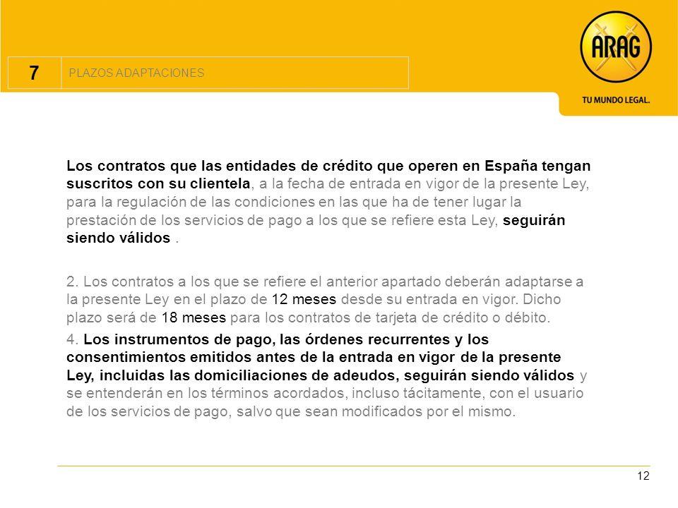 12 7 PLAZOS ADAPTACIONES Los contratos que las entidades de crédito que operen en España tengan suscritos con su clientela, a la fecha de entrada en v