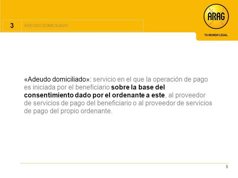 5 3 ADEUDO DOMICILIADO «Adeudo domiciliado»: servicio en el que la operación de pago es iniciada por el beneficiario sobre la base del consentimiento