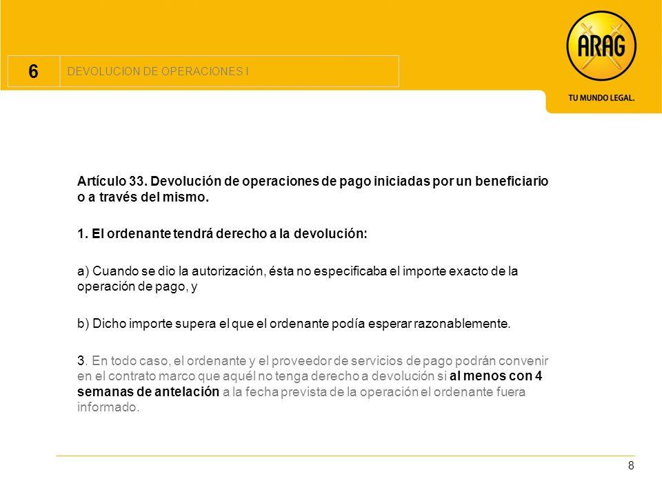 8 6 DEVOLUCION DE OPERACIONES I Artículo 33. Devolución de operaciones de pago iniciadas por un beneficiario o a través del mismo. 1. El ordenante ten