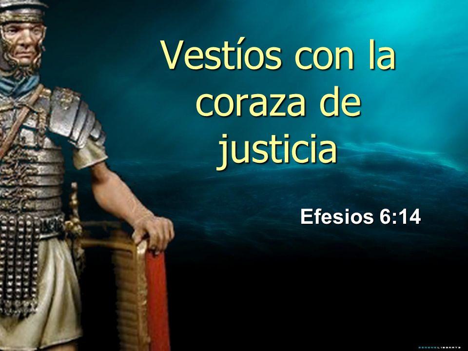 En el campo de batalla de la vida, el soldado cristiano necesita la coraza de justicia, que significa el buen testimonio, la vida devota, santa, recta, pura y limpia de todo pecado.