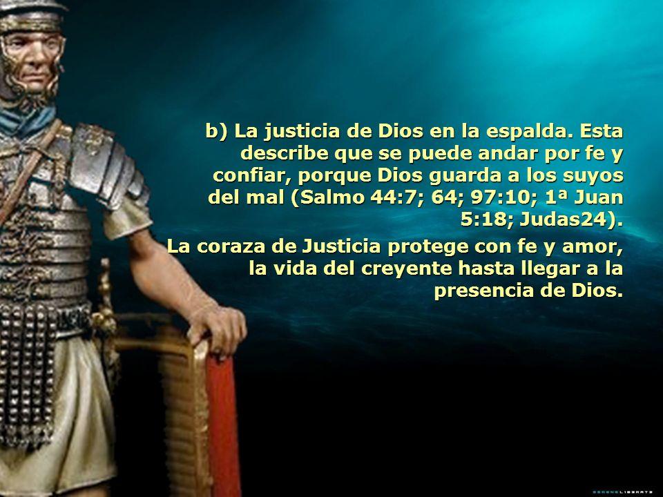 b) La justicia de Dios en la espalda. Esta describe que se puede andar por fe y confiar, porque Dios guarda a los suyos del mal (Salmo 44:7; 64; 97:10
