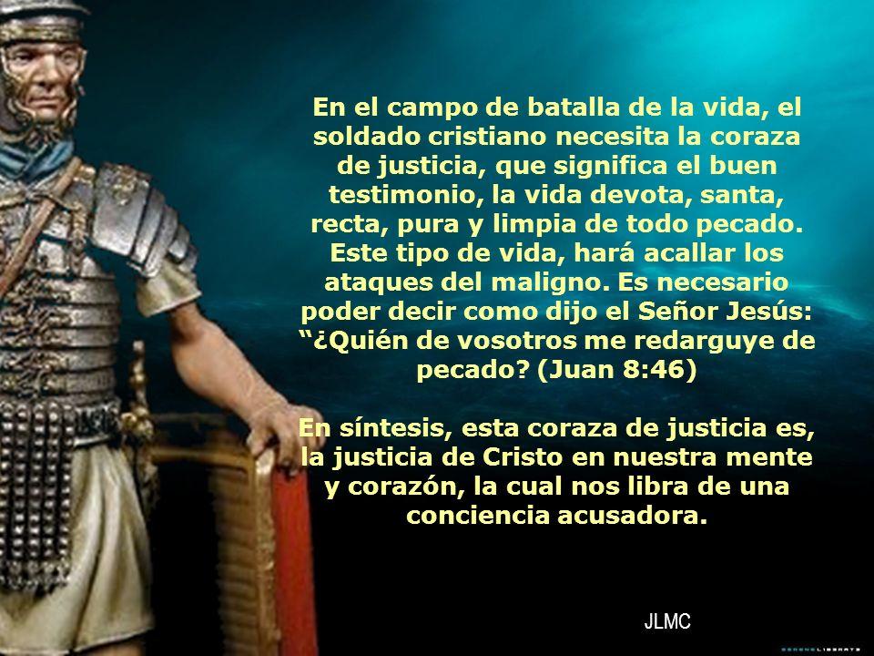 En el campo de batalla de la vida, el soldado cristiano necesita la coraza de justicia, que significa el buen testimonio, la vida devota, santa, recta