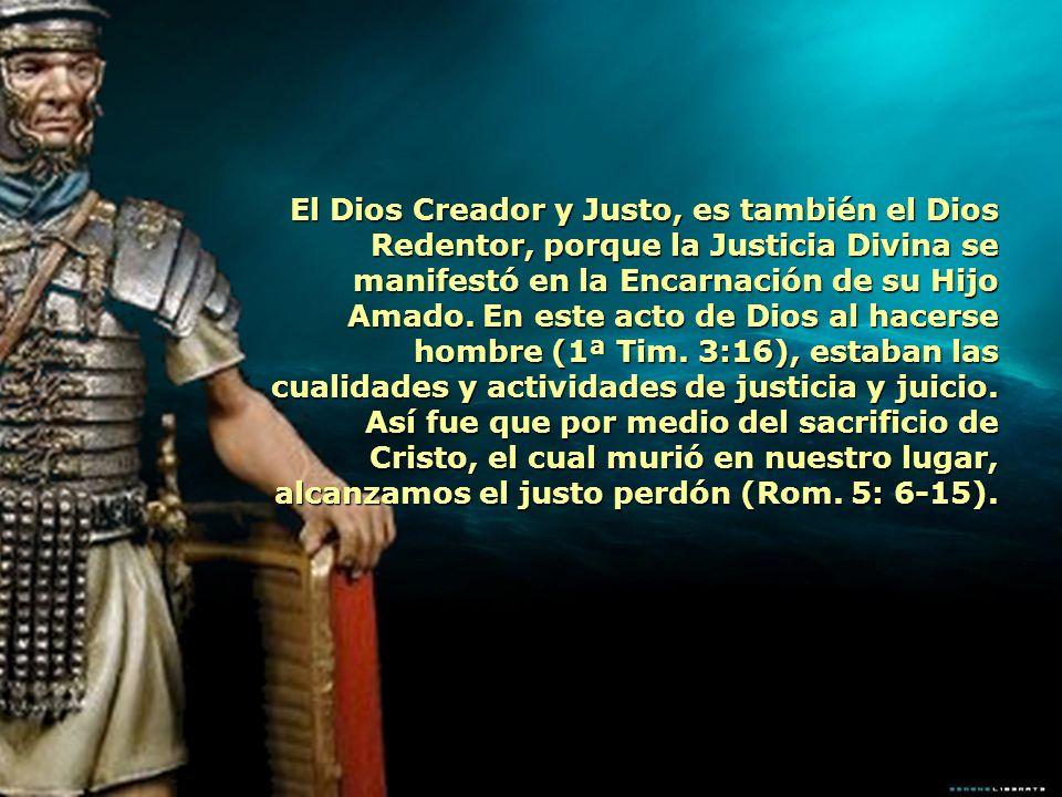 El Dios Creador y Justo, es también el Dios Redentor, porque la Justicia Divina se manifestó en la Encarnación de su Hijo Amado. En este acto de Dios