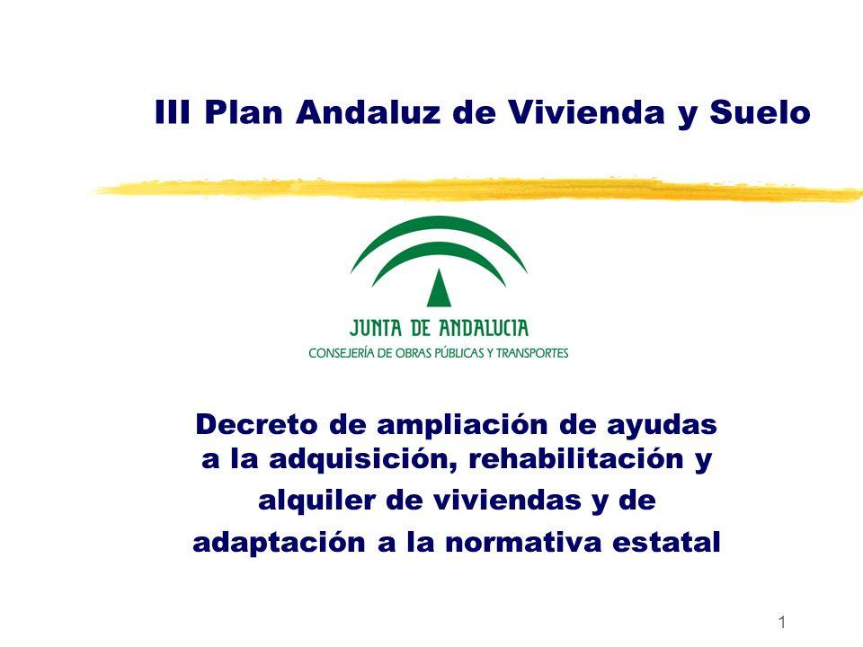 1 III Plan Andaluz de Vivienda y Suelo Decreto de ampliación de ayudas a la adquisición, rehabilitación y alquiler de viviendas y de adaptación a la n