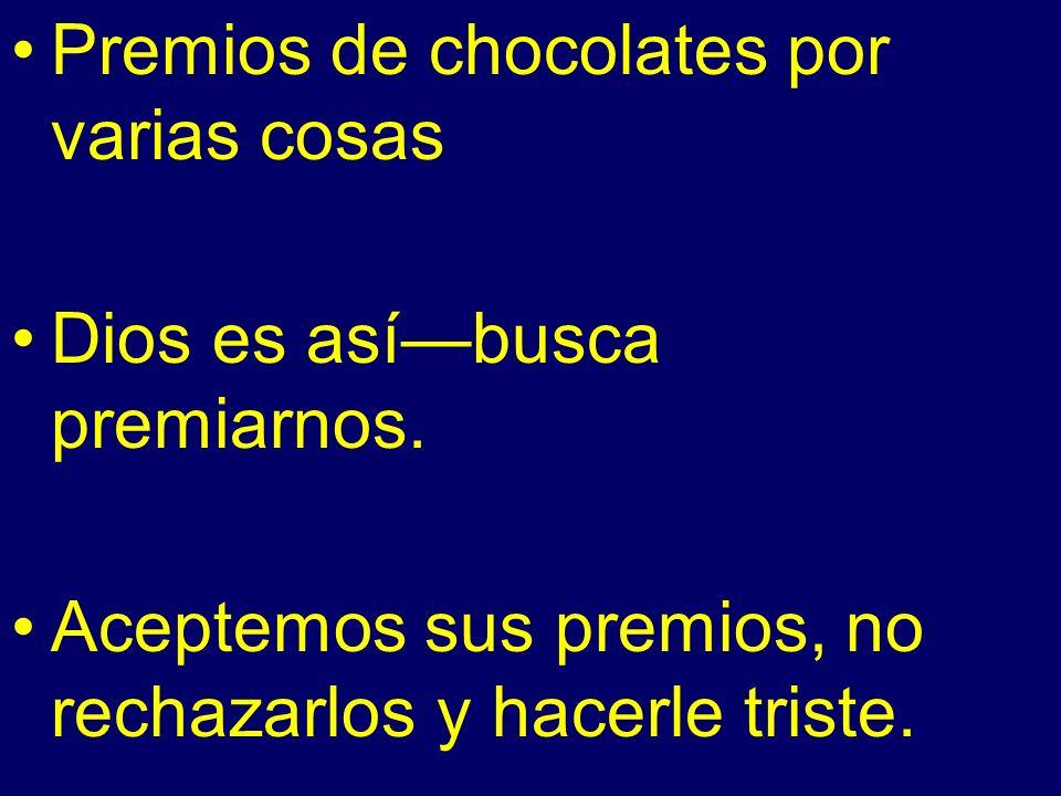 Premios de chocolates por varias cosas Dios es asíbusca premiarnos. Aceptemos sus premios, no rechazarlos y hacerle triste.