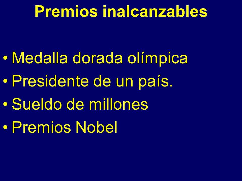 Premios inalcanzables Medalla dorada olímpica Presidente de un país. Sueldo de millones Premios Nobel