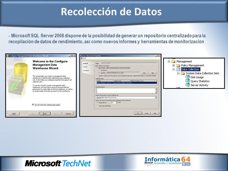 - Microsoft SQL Server 2008 dispone de la posibilidad de generar un repositorio centralizado para la recopilación de datos de rendimiento, así como nu