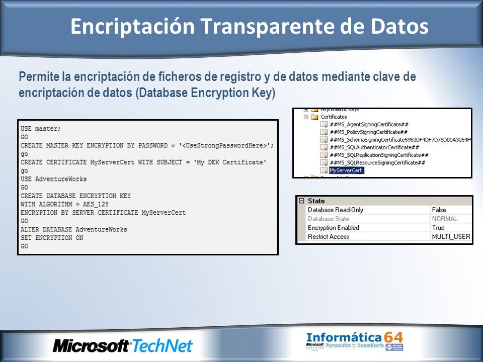 - Provee del cumplimiento de múltiples leyes, normas y regulaciones - Habilita algoritmos de encriptación AES y 3DES para los desarrolladores - Encriptación de la base de datos realizada a nivel de página * Se encripta antes de ser escrita en disco y se desencripta antes de ser cargada en memoria * No incrementa el tamaño de la base de datos - Los backup de la base de datos también son encriptados por lo que en procesos de restauración es necesario disponer del certificado o clave asimétrica utilizado en proceso de encriptación - Los índices de texto completos que existieran antes de la encriptación, no serán encriptados.