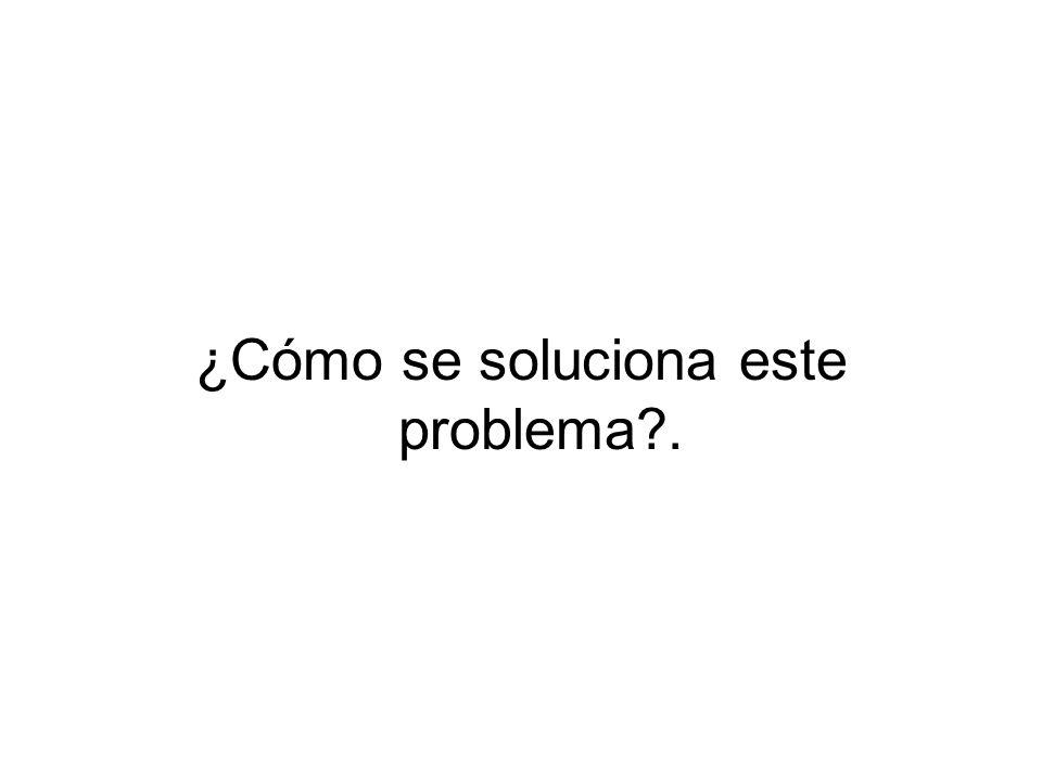 ¿Cómo se soluciona este problema?.