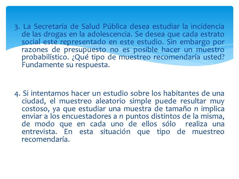 3. La Secretaría de Salud Pública desea estudiar la incidencia de las drogas en la adolescencia. Se desea que cada estrato social este representado en