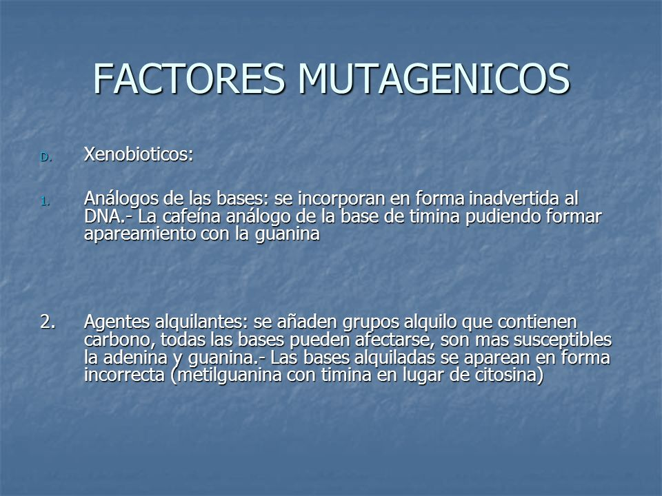 FACTORES MUTAGENICOS D.Xenobioticos: 1.