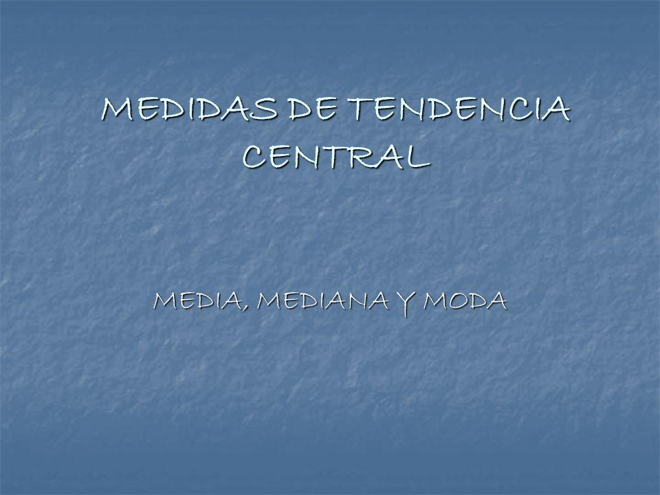 MEDIDAS DE TENDENCIA CENTRAL MEDIA, MEDIANA Y MODA