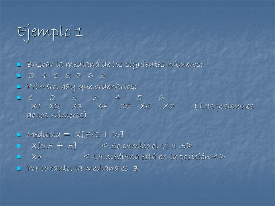 Ejemplo 1 Buscar la mediana de los siguientes números: Buscar la mediana de los siguientes números: 2 4 1 3 5 6 3 2 4 1 3 5 6 3 Primero, hay que orden