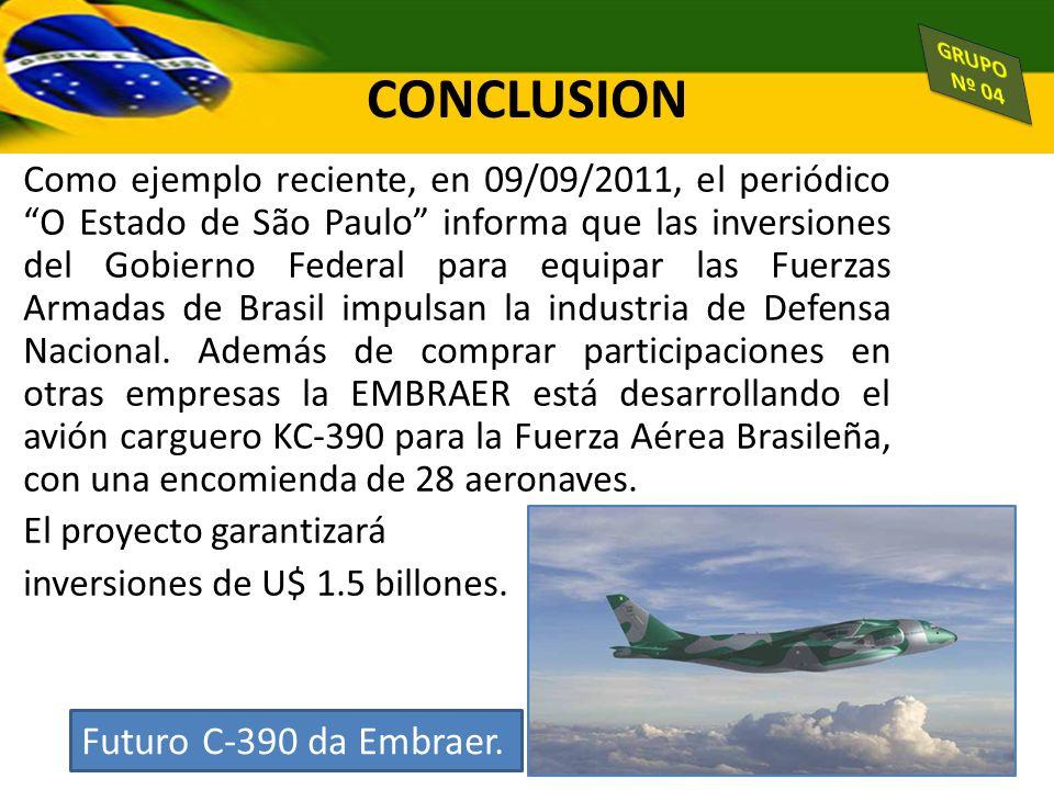 CONCLUSION Como ejemplo reciente, en 09/09/2011, el periódico O Estado de São Paulo informa que las inversiones del Gobierno Federal para equipar las
