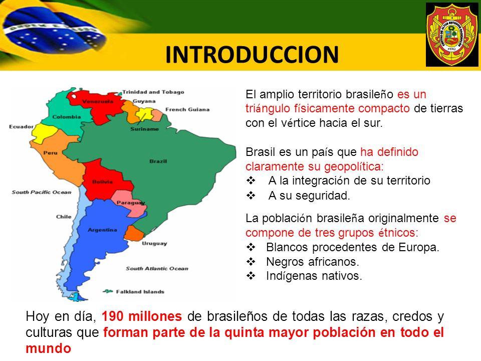 INTRODUCCION El amplio territorio brasile ñ o es un tri á ngulo f í sicamente compacto de tierras con el v é rtice hacia el sur. Brasil es un pa í s q