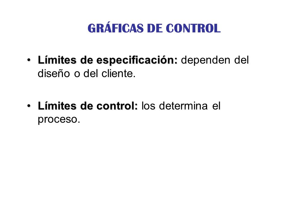 CONSIDERACIONES DE LOS GRÁFICOS DE CONTROL Los gráficos de control suponen tiempo y dinero que pueden ser necesarios para conseguir la salida del proceso.
