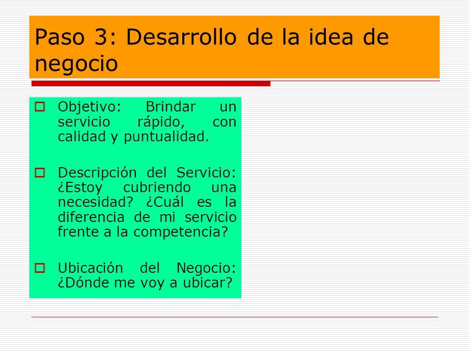 Paso 3: Desarrollo de la idea de negocio Objetivo: Brindar un servicio rápido, con calidad y puntualidad. Descripción del Servicio: ¿Estoy cubriendo u